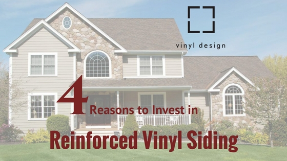 4 Reasons to Invest in Reinforced Vinyl Siding